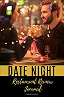 Date Night Restaurant Review Journal: Personal Gastronomic Memories Keepsake for Foodies and Casual Diners