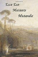 Ecce Eco Mutants Mutandis