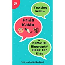 Texting with Frida Kahlo: A Feminist Biography Book for Kids (Texting with History 2)