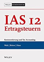 IAS 12 Ertragsteuern: Kommentierung und Tax Accounting