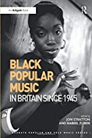 Black Popular Music in Britain Since 1945 (Ashgate Popular and Folk Music Series)