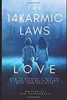The 14 Karmic Laws of Love: How to Develop a Healthy and Conscious Relationship With Your Soulmate