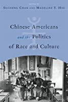 Chinese Americans and the Politics of Race and Culture (Asian American History & Culture)