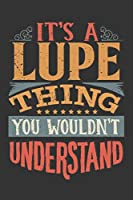 Its A Lupe Thing You Wouldnt Understand: Lupe Diary Planner Notebook Journal 6x9 Personalized Customized Gift For Someones Surname Or First Name is Lupe