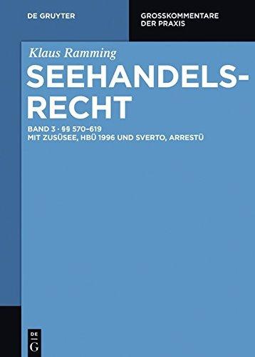 §§ 570 – 619: mit ZusÜSee, HBÜ 1996 und SvertO, ArrestÜ (Großkommentare der Praxis 3) (German Edition)
