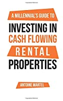 A Millennial's Guide to Investing in Cash Flowing Rental Properties