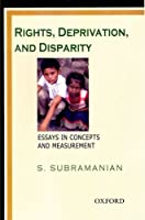 Rights, Deprivation, And Disparity: Essays in Concepts And Measurement