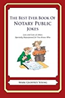 The Best Ever Book of Notary Public Jokes: Lots and Lots of Jokes Specially Repurposed for You-know-who