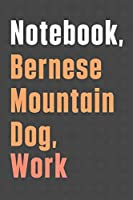 Notebook, Bernese Mountain Dog, Work: For Bernese Mountain Dog Fans