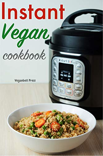 Instant Vegan Cookbook: Quick and Easy Electric Pressure Cooker Recipes (English Edition)