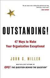 By John G. Miller - Outstanding!: 47 Ways to Make Your Organization Exceptional (12.8.2009)