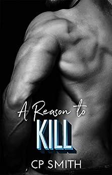 A Reason To Kill (Reason Series Book 2) by [Smith, CP]