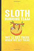Sloth Running Team We'll Get There When We Get There: Funny Blank Lined Notebook/ Journal For Running Workout, Half Marathon Runner, Inspirational Saying Unique Special Birthday Gift Idea Personal 6x9 110 Pages