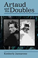 Artaud and His Doubles (Theater : Theory/Text/Performance)