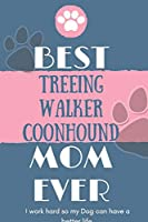 Best  Treeing Walker Coonhound Mom Ever Notebook  Gift: Lined Notebook  / Journal Gift, 120 Pages, 6x9, Soft Cover, Matte Finish
