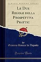 Le Due Regole Della Prospettiva Prattic (Classic Reprint)