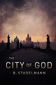 [Stadelmann, B.]のThe City of God (Aethos Book 1) (English Edition)