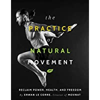 The Practice of Natural Movement: Reclaim Power, Health, and Freedom (English Edition)