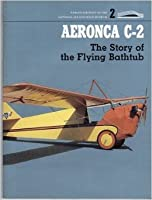Aeronca C-2: The Story of the Flying Bathtub (Famous aircraft of the National Air & Space Museum)