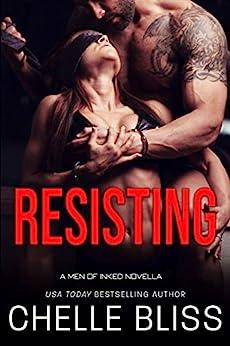 Resisting: Men of Inked Novella by [Bliss, Chelle]