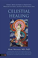 Celestial Healing: Energy, Mind and Spirit in Traditional Medicines of China, and East and Southeast Asia