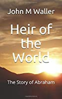 Heir of the World: The Story of Abraham
