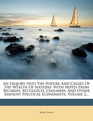 Download An Inquiry Into the Nature and Causes of the Wealth of Nations: With Notes from Ricardo, M'Culloch, Chalmers, and Other Eminent Political Economists, Volume 2... 1246680548