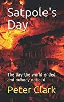 Satpole's Day: The day the world ended and nobody noticed