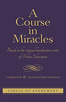 A Course in Miracles: Complete and Annotated Edition by [Schucman, Helen]