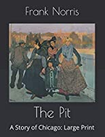 The Pit: A Story of Chicago: Large Print