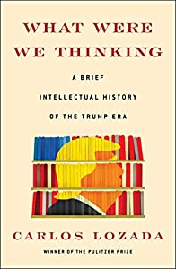 What Were We Thinking: A Brief Intellectual History of the Trump Era (English Edition)