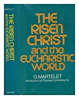 Risen Christ and the Eucharistic World