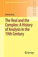 The Real and the Complex: A History of Analysis in the 19th Century (Springer Undergraduate Mathematics Series)