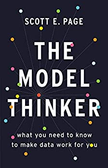 The Model Thinker: What You Need to Know to Make Data Work for You by [Page, Scott E.]