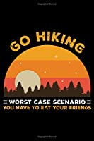 Go Hiking Worst case scenario you have to eat your friends: Hiking College Ruled Notebook | Hiking Lined Journal | 100 Pages | 6 X 9 inches | Hiking College ruled Lined Journal Ideal for Walkers, Hikers and Those Who Love Hiking