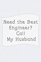 Need the best engineer?  Call my husband: Notebook of 120 Pages  (6x9 inches) of blank lined paper