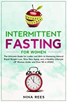 Intermittent Fasting for Women: The Ultimate Guide for Ladies and Girls to Mastering Natural Rapid Weight Loss, Slow Skin Aging, and a Healthy Lifestyle (IF Women Under and Over 50 in 2020)