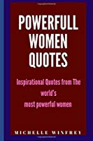Powerful Women Quotes: Inspirational Quotes from The world's most powerful women and girls (Female, Feminist power)