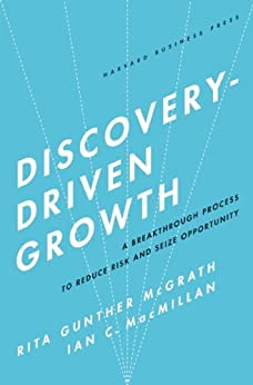 Discovery-Driven Growth: A Breakthrough Process to Reduce Risk and Seize Opportunity by [McGrath, Rita Gunther, Macmillan, Ian C.]