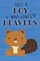 Just a Boy Who Loves Beavers: Blank Line Notebook, Diary, Journal, Planner with favorite animal / 6 x 9 / 110 Lined Pages / Great Gift Idea … Journaling Writing or Doodles Better Then Gift Card