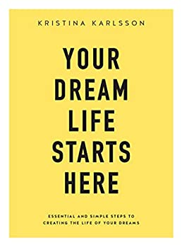 Your Dream Life Starts Here by [Karlsson, Kristina]
