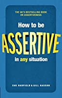 How to be Assertive In Any Situation (2nd Edition)