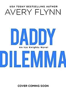 Daddy Dilemma (Ice Knights Book 2) by [Flynn, Avery]