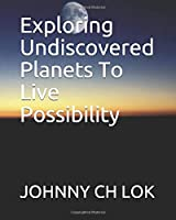 Exploring Undiscovered Planets To Live Possibility
