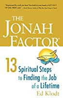 The Jonah Factor: 13 Spiritual Steps to Finding the Job of a Lifetime