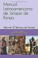 Manual Latinoamericano de Terapia de Pareja: Volumen 2 Técnicas de Terapia