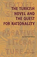 The Turkish Novel and the Quest for Rationality (Textxet: Studies in Comparative Literature)