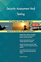 Security Assessment And Testing A Complete Guide - 2020 Edition