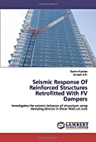 Seismic Response Of Reinforced Structures Retrofitted With FV Dampers: Investigates the seismic behavior of strucuture using damping devices in Shear Wall cut outs