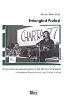 Entangled Protest: Transnational Approaches to the History of Dissent in Eastern Europe and the Soviet Union